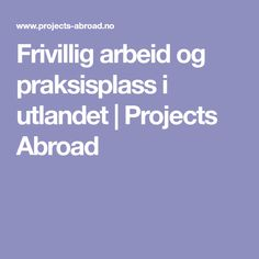 Frivillig arbeid og praksisplass i utlandet | Projects Abroad