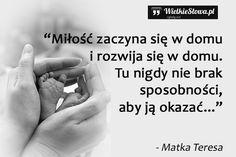Miłość zaczyna się w domu i rozwija się w domu.... #Matka-Teresa,  #Dom, #Miłość, #Relacje-międzyludzkie, #Rodzina