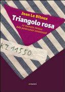 Il triangolo rosa. La memoria rimossa delle persecuzioni omosessuali  di Jean Le Bitoux