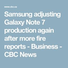 Samsung adjusting Galaxy Note 7 production again after more fire reports - Business - CBC News