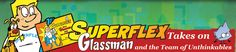 Superflex is more than a superhero -- it is a curriculum, a full-fledged strategy for teaching younger (primarily 2nd-5th grade) students how to regulate their behaviors. Professionals and parents alike use this teaching approach to build in students their own inner superheroic thinking to take on various challenges, as represented by Unthinkable cartoon characters, such as Glassman, Brain Eater and others