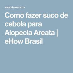 Como fazer suco de cebola para Alopecia Areata | eHow Brasil