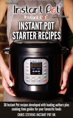 Instant Pot Starter Recipes: 30 Instant Pot recipes developed with leading authors plus cooking time guides for your favourite foods (The Official Instant Pot 'How To' Guides Book - Kindle edition by Chris Stevens, Laura D.A Pazzaglia, Jill Nussinow, C Power Pressure Cooker, Pressure Pot, Electric Pressure Cooker, Instant Pot Pressure Cooker, Instant Cooker, Pressure Cooking Recipes, Pots, Instant Pot Dinner Recipes, Cooker Recipes