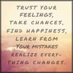 Trust your feelings, take chances...