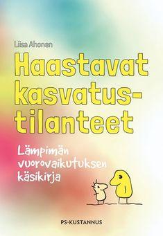 Haastavat kasvatustilanteet : lämpimän vuorovaikutuksen käsikirja / Liisa Ahonen.