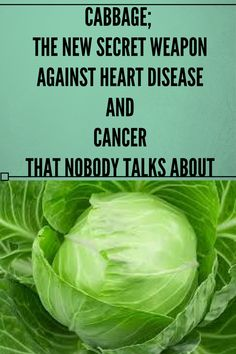 CABBAGE: THE NEW SECRET WEAPON AGAINST HEART DISEASE AND CANCER THAT NOBODY TALKS ABOUT./? ./  .