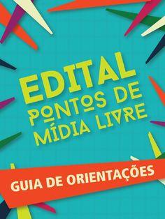 Guia de orientações Edital Pontos de Mídia Livre  Perguntas e respostas sobre o edital Pontos de Mídia Livre. Saiba mais: http://www.cultura.gov.br/editais2015