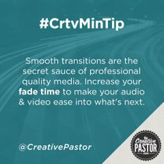 The Creative Pastor -#CrtvMinTip (Smooth transitions are the secret sauce of professional quality media. Increase your fade time to make your audio & video ease into what's next)