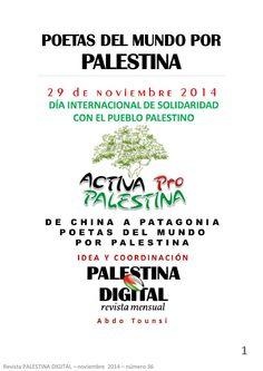 La Revista PALESTINA DIGITAL con motivo del DÍA INTERNACIONAL DE SOLIDARIDAD CON EL PUEBLO PALESTINO y 2014 Año Internacional de Solidaridad con el Pueblo PALESTINO, lanza la campaña DE CHINA A PATAGONIA, POETAS DEL MUNDO POR PALESTINA, sábado 29 de noviembre 2014. La campaña pretende que se organicen eventos de esta característica en todo el mundo, leed detalle  http://abdotounsi.com/2014/10/17/poetas-del-mundo-por-palestina-29-de-nov-da-internacional-de-solidaridad-con-el-pueblo-palestino/