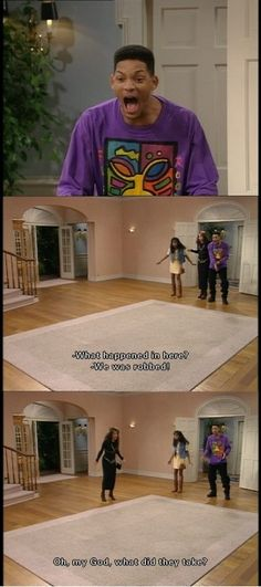"Fresh Prince of Bel Air. ""What happened in here?!""   ""We was robbed!""   ""Oh my what did they take!?"""