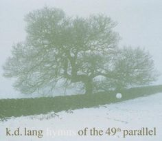 Hymns of the 49th Parallel - k. d. lang