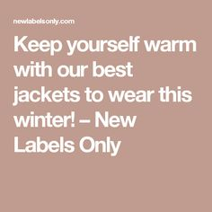 Keep yourself warm with our best jackets to wear this winter! – New Labels Only