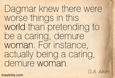 Dagmar knew there were worse things in this world than pretending to be a caring, demure woman. For instance, actually being a caring, demure woman. G.A. Aiken