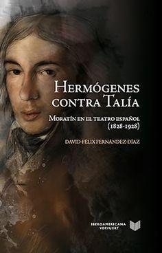 Hermógenes contra Talía : Moratín en el teatro español (1828-1928) / David Félix Fernández Díaz +info: http://www.iberoamericana-vervuert.es/FichaLibro.aspx?P1=87178