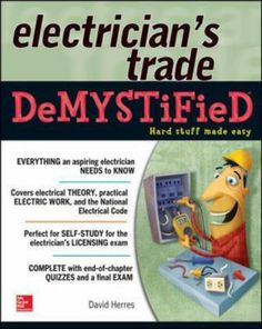 """The electrician's trade demystified / The first DeMYSTiFieD book for the technical trades, this self-teaching guide covers everything an aspiring electrician needs to know--from passing the certification exam to inside tips for succeeding on the job"" by David Herres"