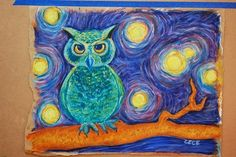 """Van Gogh's Owl"" Oil pastel....cute idea...have students 'recreate' starry night...keep the sky and change the scene. Cool idea."