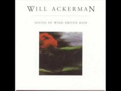 """William Ackerman -""""Sound of Wind Driven Rain"""" William Ackerman founded Windham Hill as well as Imaginary Road and Lifescapes."""