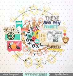 JUNE 2015 HIP KIT CLUB Layout, created by Ashley Horton. To purchase our amazing HIP KITS and/or to subscribe to our HIP KIT CLUB visit our online store at WWW.HIPKITCLUB.NET