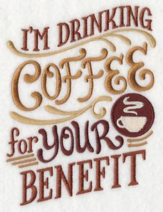 embroidery designs ideas I'm Drinking Coffee for Your Benefit White Cotton Kitchen Tea Towel - Coffee Is Life, I Love Coffee, My Coffee, Coffee Shop, Coffee Beans, Coffee Lovers, Coffee Cake, Coffee Humor, Coffee Quotes