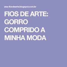 FIOS DE ARTE: GORRO COMPRIDO A MINHA MODA
