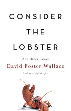 Consider the Lobster: And Other Essays: David Foster Wallace #Lobster