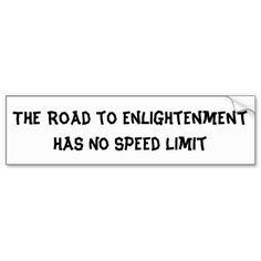 Funny Buddhist Enlightenment Joke ...the road to enlightenment has no speed lmiit