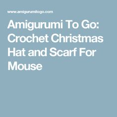 Amigurumi To Go: Crochet Christmas Hat and Scarf For Mouse