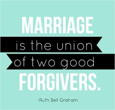 marriage is the union of two good forgivers.
