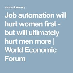 Job automation will hurt women first - but will ultimately hurt men more | World Economic Forum