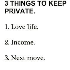 Always keep your next move private! That way they never see it coming. Nothing is more feared than be unpredictable!