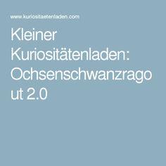 Kleiner Kuriositätenladen: Ochsenschwanzragout 2.0