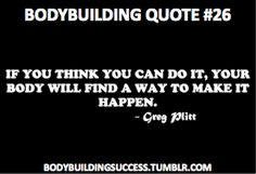 if you think you can do it...your body will find a way to make it happen