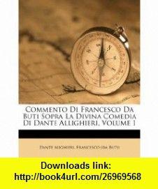 Commento Di Francesco Da Buti Sopra La Divina Comedia Di Dante Allighieri, Volume 1 (Italian Edition) (9781286136065) Dante Alighieri, Francesco (da Buti) , ISBN-10: 1286136067  , ISBN-13: 978-1286136065 ,  , tutorials , pdf , ebook , torrent , downloads , rapidshare , filesonic , hotfile , megaupload , fileserve