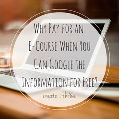 Why Pay for an E-Course When You Can Google the Information for Free? | Create & Thrive