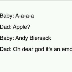 "I would love it if that was ever my future kids first words. And no. Andy is not ""emo"" just because he wears make up, and he sing a certain type of music. Ugghh this annoys me"