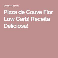 Pizza de Couve Flor Low Carb! Receita Deliciosa!