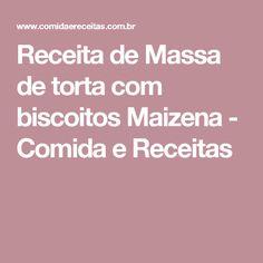 Receita de Massa de torta com biscoitos Maizena - Comida e Receitas