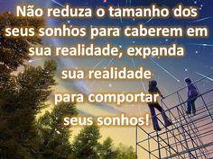 """""""Não reduza o tamanho dos seus sonhos para caber em sua realidade, expanda sua realidade para comportar seus grandes sonhos!""""  (Augusto Cury)"""