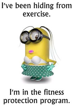 I've been hiding from exercise.  I'm in the fitness protection program. - minion