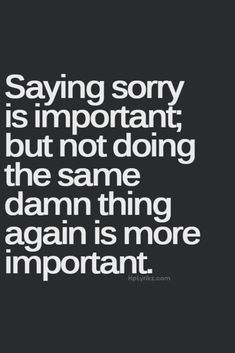 """The words """"I'm sorry"""" are a one time thing, you make the same mistakes and that adorable little """"I'm sorry"""" isn't gonna cut it for me👌think u do Inspirational Quotes About Success, Success Quotes, Great Quotes, Quotes To Live By, Me Quotes, Motivational Quotes, Saying Sorry Quotes, Quotes About Sorry, Quotes About Actions"""
