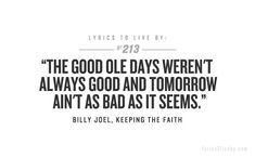 The Good Ole Days Weren't Always Good And Tomorrow Ain't As Bad As It Seems ~ Keeping the Faith - Billy Joel