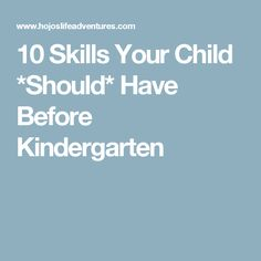 10 Skills Your Child *Should* Have Before Kindergarten
