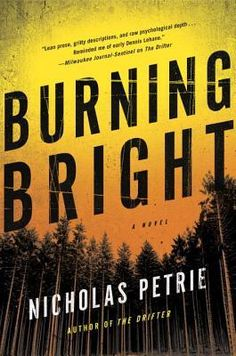 Burning Bright by Nicholas Petrie — Reviews, Discussion, Bookclubs, Lists