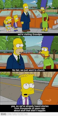 Atheism, Religion, God is Imaginary, Simpsons. We're visiting Grandpa. No fair, we just went to church. Yea, so we've already heard stories from thousands of years ago about stuff that didn't happen.