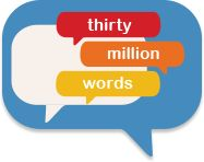 "Thirty Million Words: A program to close the ""word gap"" between low and high income families. Every word you say builds your child's brain!"