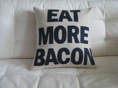 Ugh! I want this but not for $85! ROBBERY on ETSY!    Eat More Bacon  handmade 16in 41cm sq appliqued by SewEnglish, $85.00