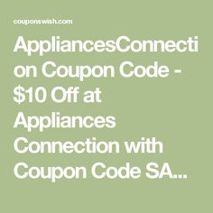 AppliancesConnection Coupon Code - $10 Off at Appliances Connection with Coupon Code SAVE10 August 8, 2016