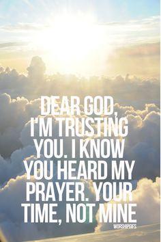 Querido Dios, confío en ti. Sé que escuchas mis oraciones, tu tiempo, no el mío...