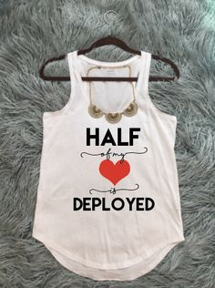 Half of my heart is deployed, military wife shirt, military girlfriend shirt, military mom shirt, military husband shirt USMC wife by KyCaliDesign on Etsy https://www.etsy.com/listing/272846340/half-of-my-heart-is-deployed-military