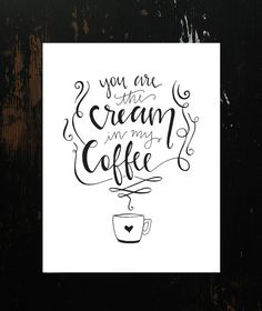 You Are the Cream in My Coffee HandLettered by HeyNormalDayShop, $17.50